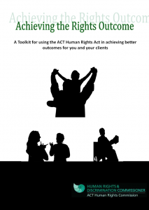 Images of various people in black and white, including two people using sign language, a woman in a wheelchair and a may holding a boy above his head, as well as heading 'Achieving the Rights Outcome' and logo of the ACT Human Rights and Discrimination Commissioner